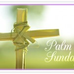 PALM SUNDAY: The Beginning of Holy Week