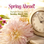 DAYLIGHT SAVING TIME…Spring Forward!   3.10.13