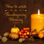 How to write a Thanksgiving blessing – Part I