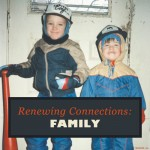 Renewing Connections with Family (part II)