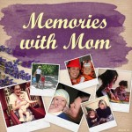 Memories with Mom