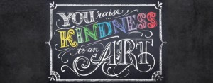 "Thumb image with the words ""You Raise Kindness to an Art"""